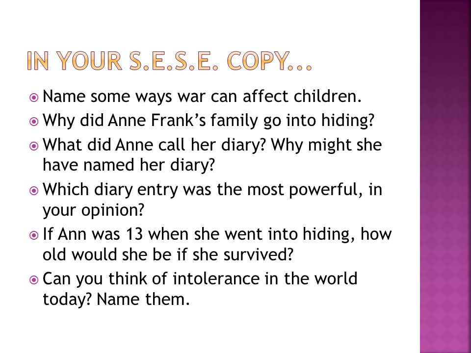  Name some ways war can affect children.  Why did Anne Frank's family go into hiding.