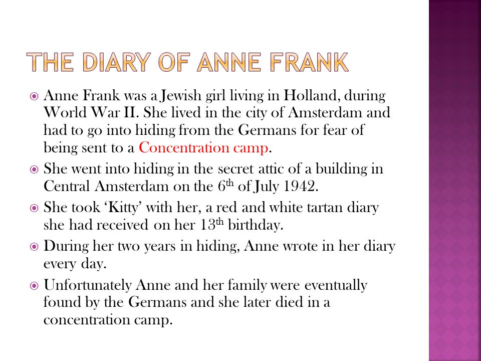  Anne Frank was a Jewish girl living in Holland, during World War II.