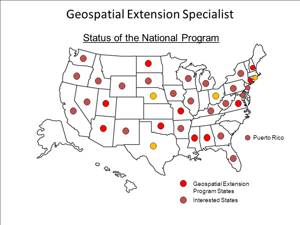 Geospatial Extension Specialist Status of the National Program Geospatial Extension Program States Puerto Rico Interested States
