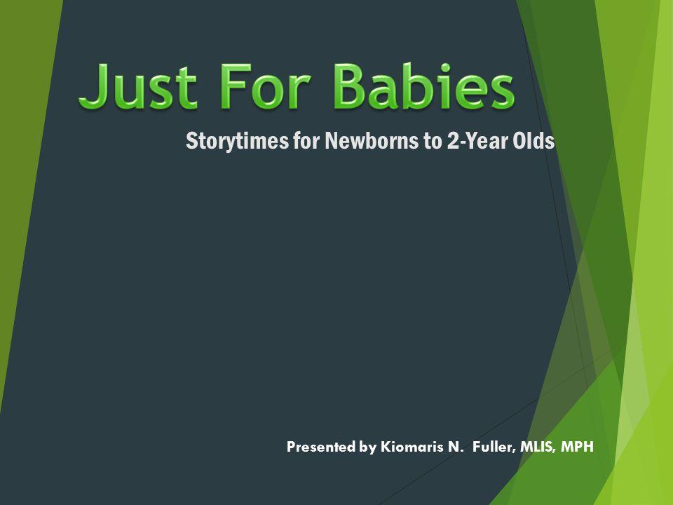 Storytimes for Newborns to 2-Year Olds Presented by Kiomaris N. Fuller, MLIS, MPH