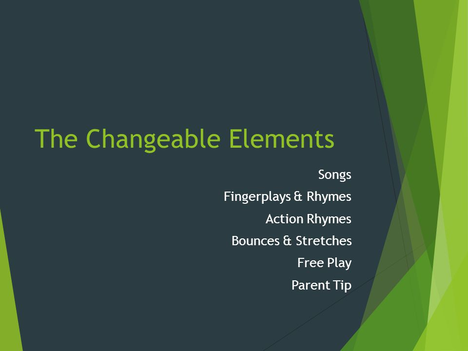 The Changeable Elements Songs Fingerplays & Rhymes Action Rhymes Bounces & Stretches Free Play Parent Tip
