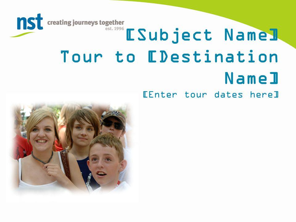 [Subject Name] Tour to [Destination Name] [Enter tour dates here]