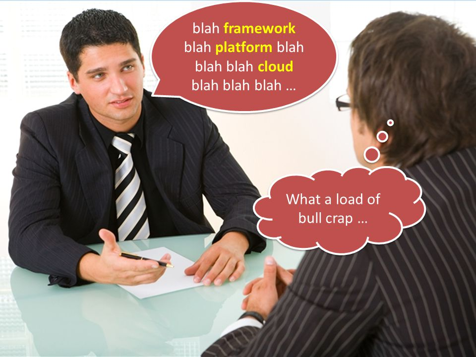 blah framework blah platform blah blah blah cloud blah blah blah … What a load of bull crap …