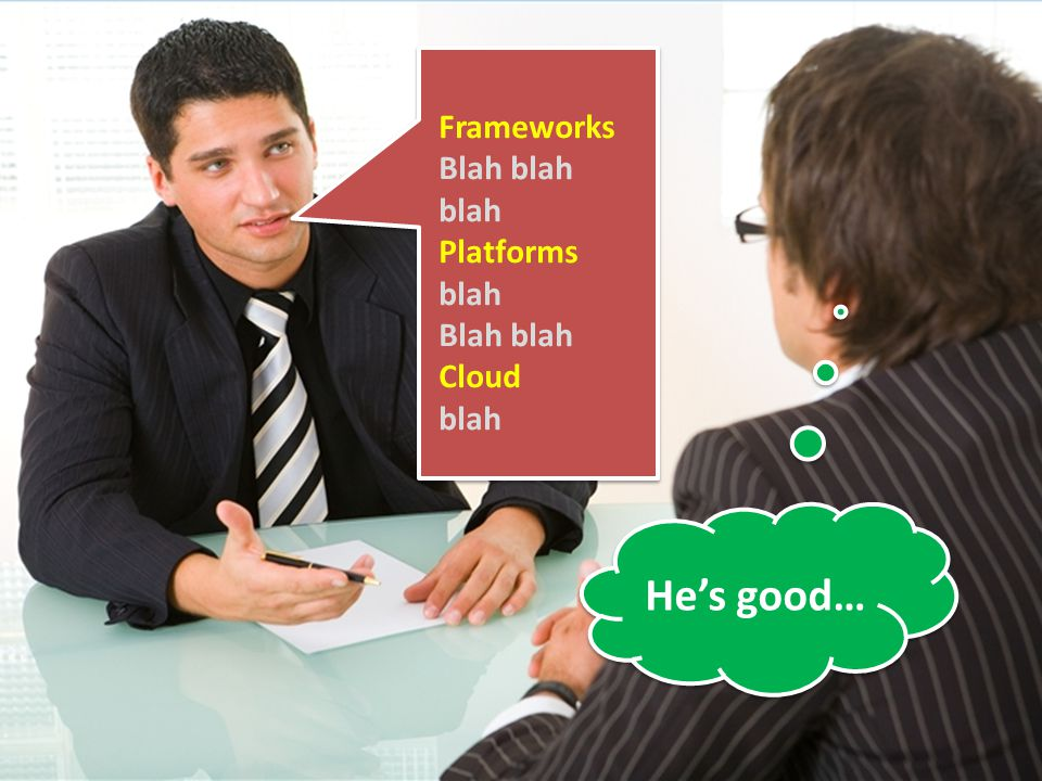 Frameworks Blah blah blah Platforms blah Blah blah Cloud blah He's good…