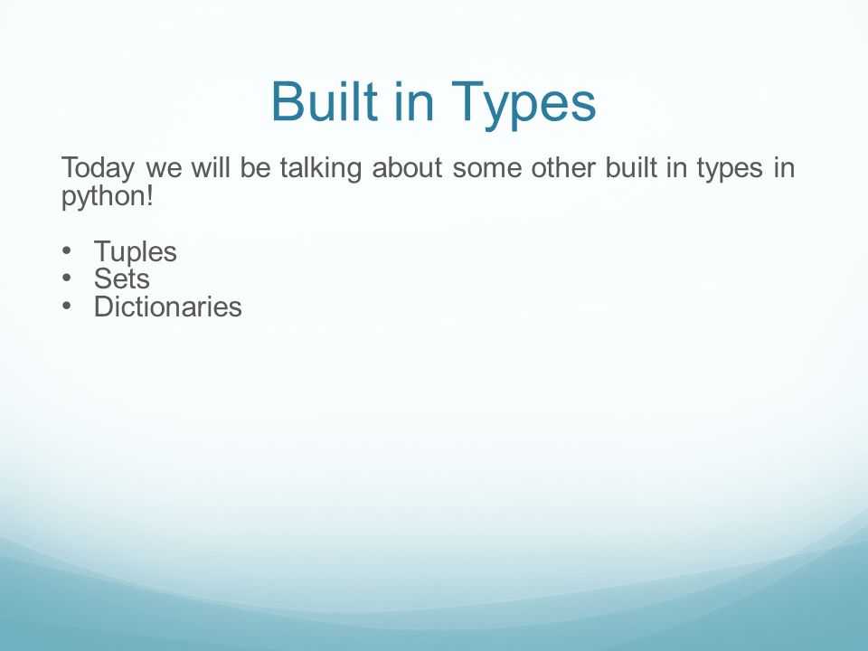 Built in Types Today we will be talking about some other built in types in python.