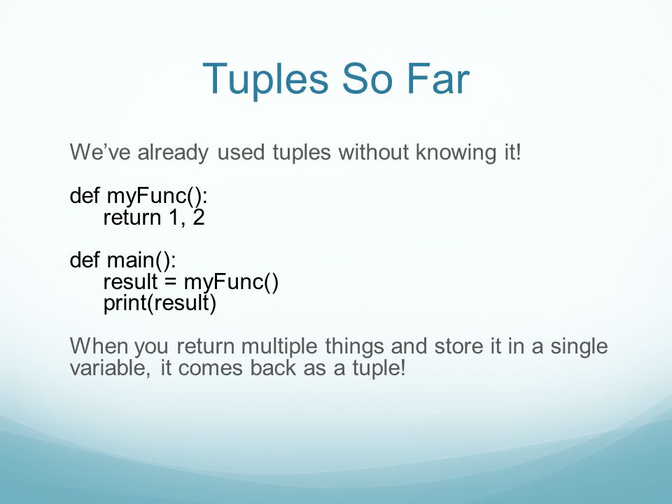 Tuples So Far We've already used tuples without knowing it.
