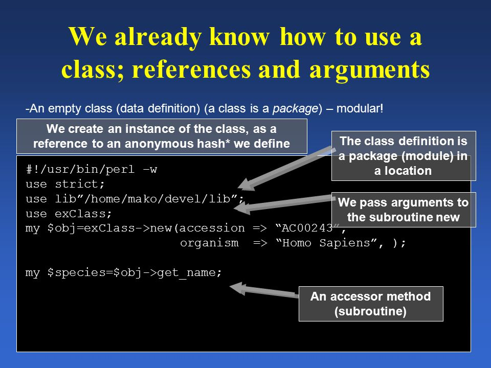 We already know how to use a class; references and arguments -An empty class (data definition) (a class is a package) – modular! #!/usr/bin/perl –w us