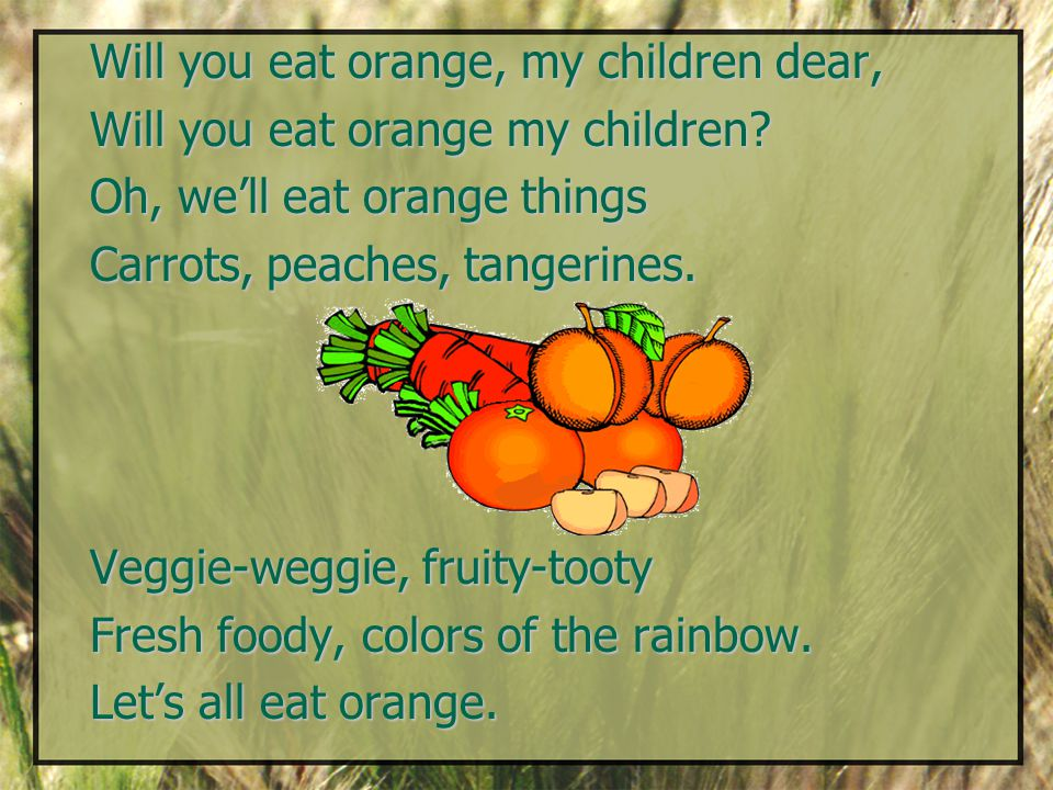 Will you eat orange, my children dear, Will you eat orange my children.