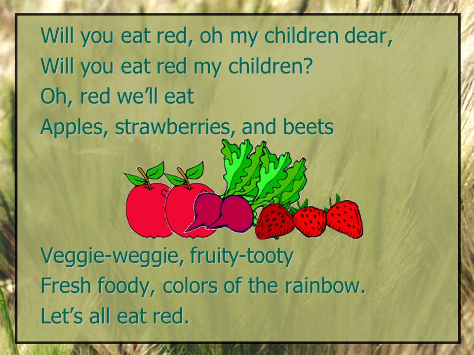 Will you eat red, oh my children dear, Will you eat red my children.