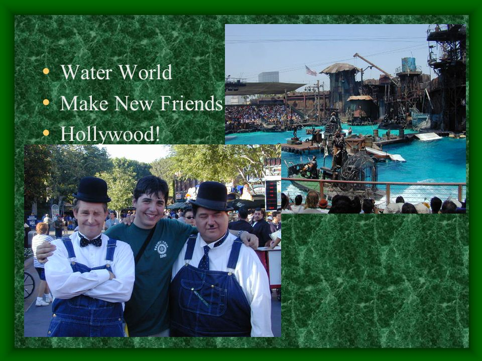 Water World Make New Friends Hollywood!