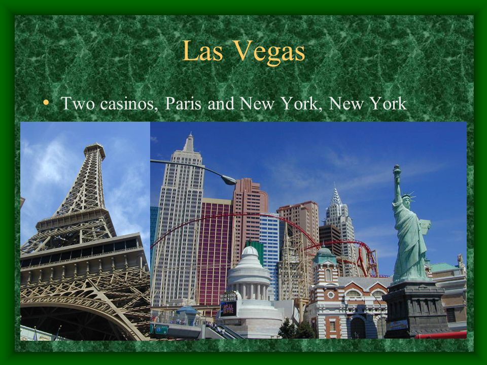 Las Vegas Two casinos, Paris and New York, New York