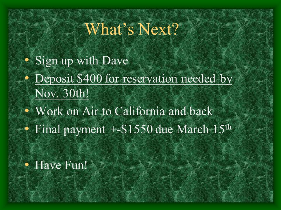 What's Next. Sign up with Dave Deposit $400 for reservation needed by Nov.