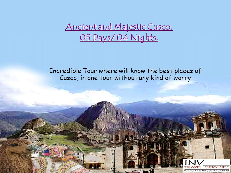 Ancient and Majestic Cusco. 05 Days/ 04 Nights. Incredible Tour where will know the best places of Cusco, in one tour without any kind of worry