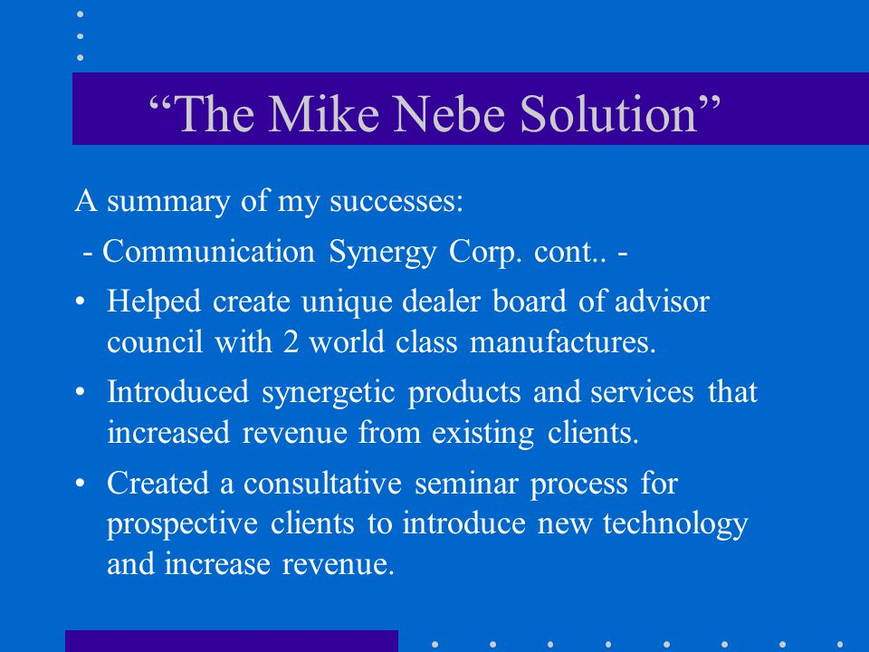 The Mike Nebe Solution A summary of my successes: - Communication Synergy Corp.