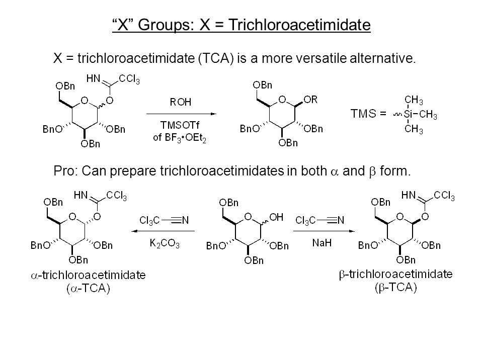 X Groups: X = Trichloroacetimidate X = trichloroacetimidate (TCA) is a more versatile alternative.