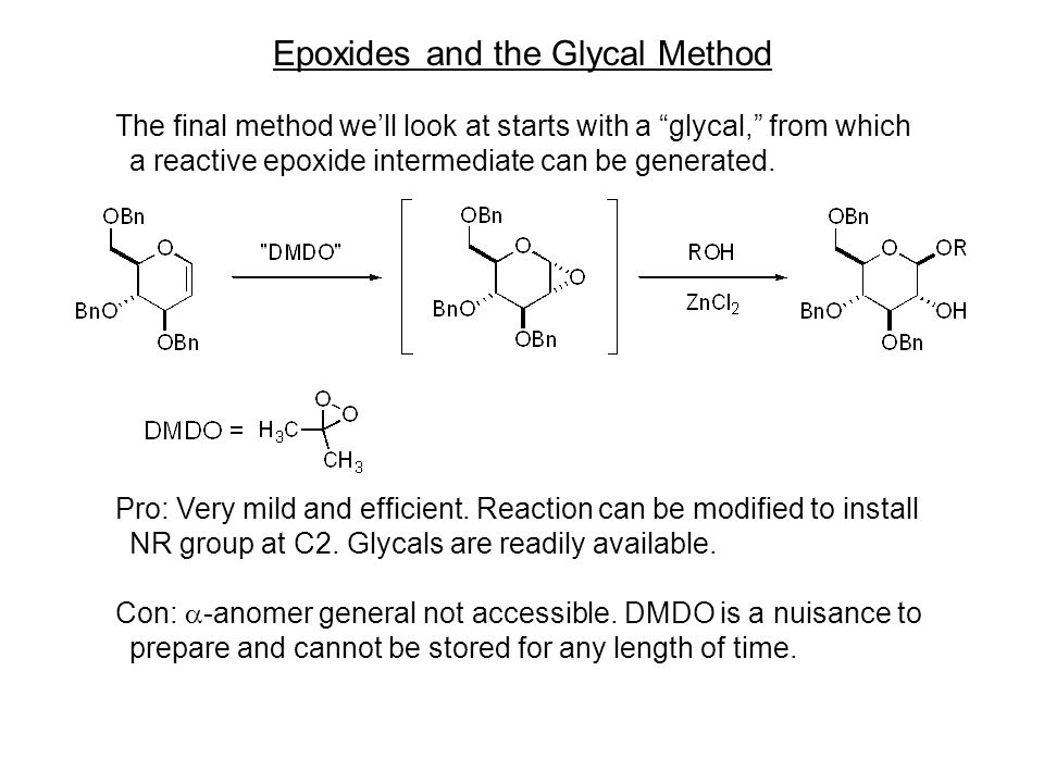 "Epoxides and the Glycal Method The final method we'll look at starts with a ""glycal,"" from which a reactive epoxide intermediate can be generated. Pro"
