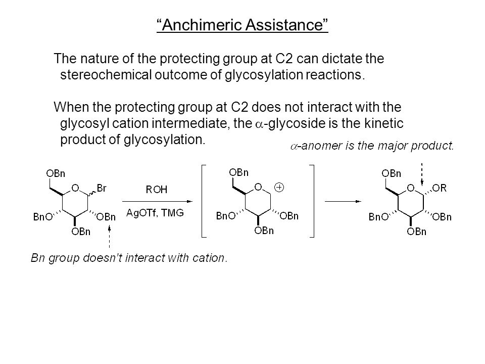 Anchimeric Assistance The nature of the protecting group at C2 can dictate the stereochemical outcome of glycosylation reactions.