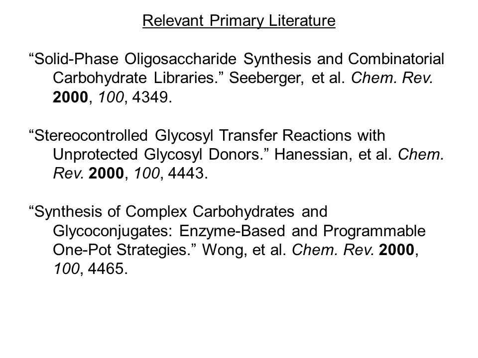 Relevant Primary Literature Solid-Phase Oligosaccharide Synthesis and Combinatorial Carbohydrate Libraries. Seeberger, et al.