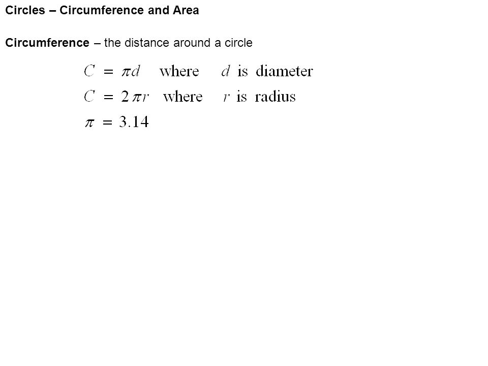 Circles – Circumference and Area Circumference – the distance around a circle