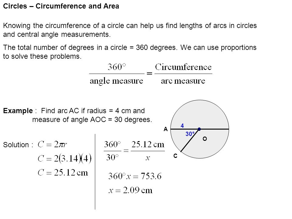 Circles – Circumference and Area Knowing the circumference of a circle can help us find lengths of arcs in circles and central angle measurements. The