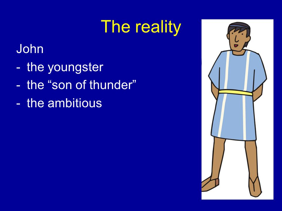 The reality John -the youngster -the son of thunder -the ambitious