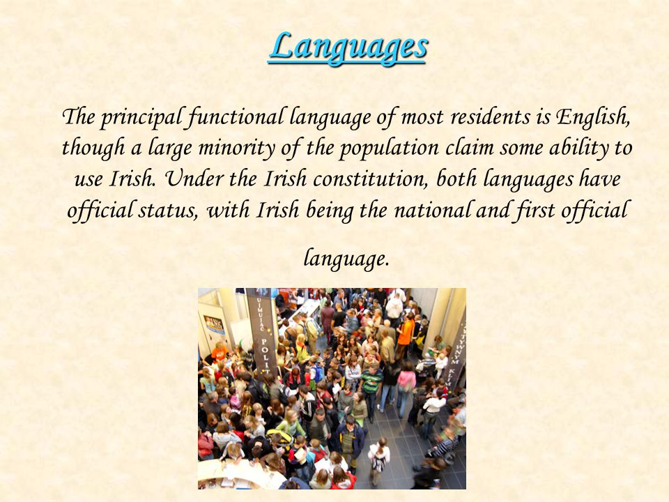 Languages Languages The principal functional language of most residents is English, though a large minority of the population claim some ability to us