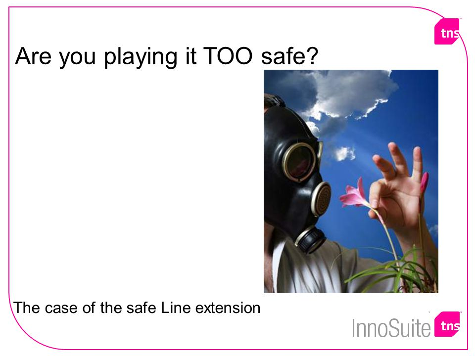 Are you playing it TOO safe The case of the safe Line extension