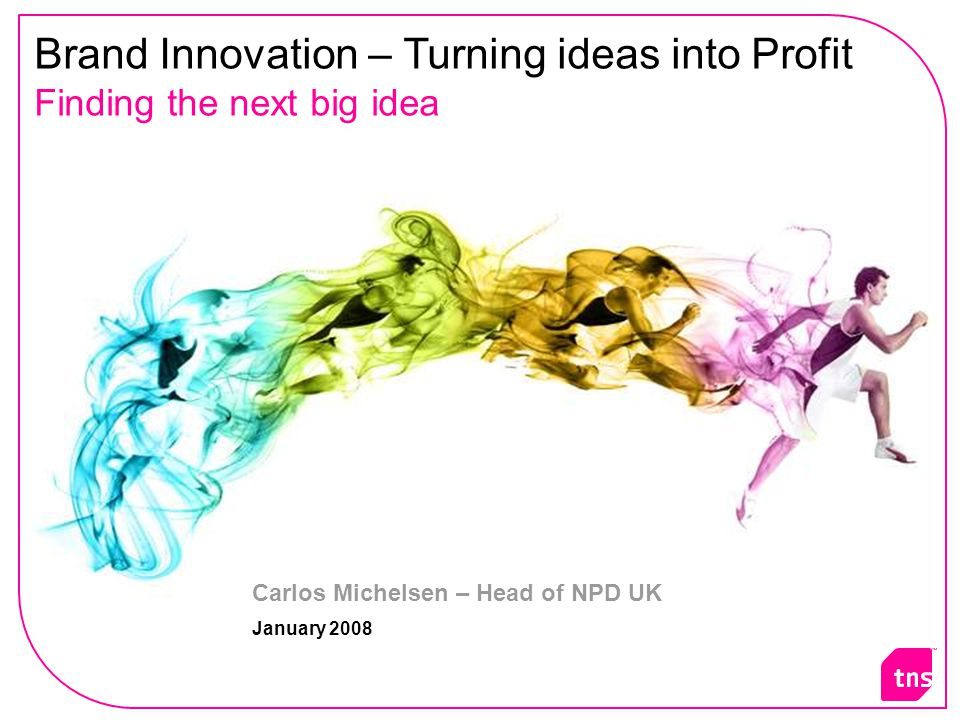 Brand Innovation – Turning ideas into Profit Finding the next big idea Carlos Michelsen – Head of NPD UK January 2008