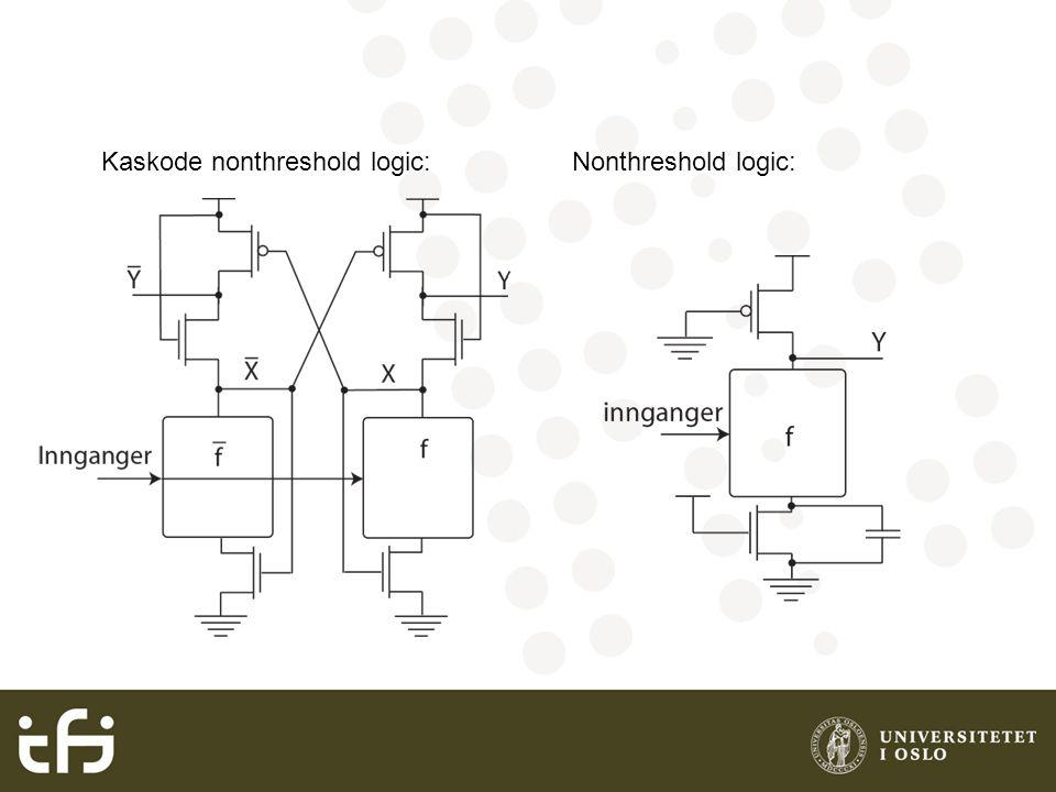 Kaskode nonthreshold logic:Nonthreshold logic: