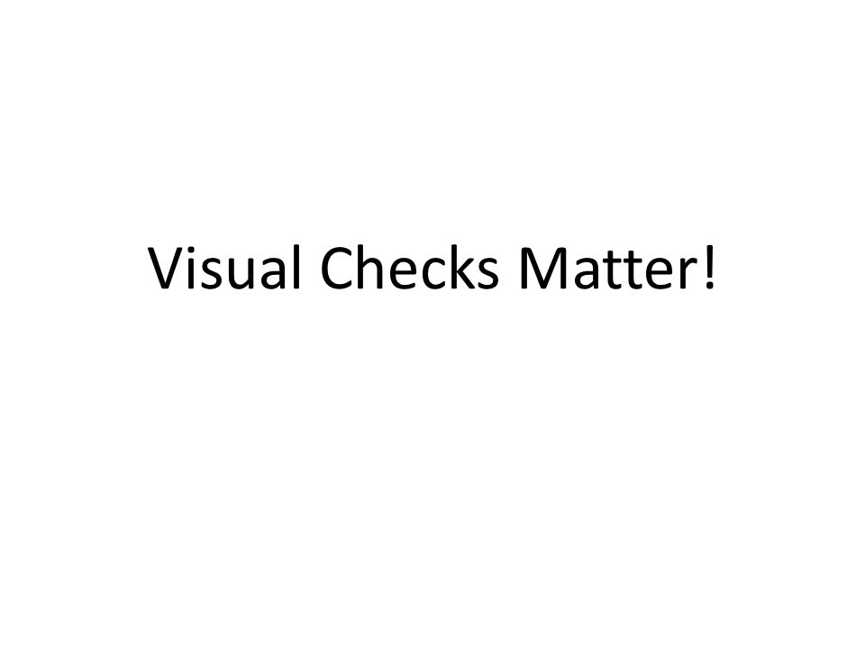 Visual Checks Matter!