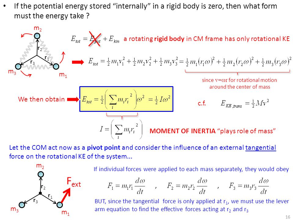 "16 If the potential energy stored ""internally"" in a rigid body is zero, then what form must the energy take ? a rotating rigid body in CM frame has on"