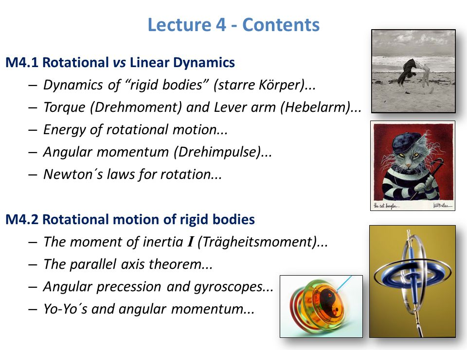 "Lecture 4 - Contents M4.1 Rotational vs Linear Dynamics – Dynamics of ""rigid bodies"" (starre Körper)... – Torque (Drehmoment) and Lever arm (Hebelarm)"
