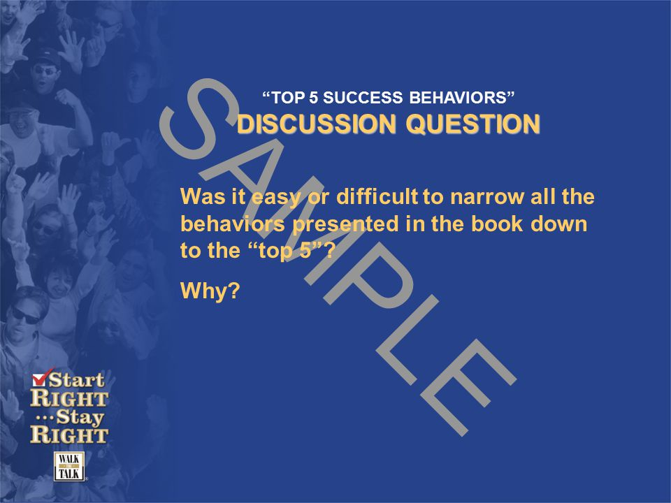 SAMPLE TOP 5 SUCCESS BEHAVIORS DISCUSSION QUESTION Was it easy or difficult to narrow all the behaviors presented in the book down to the top 5 .