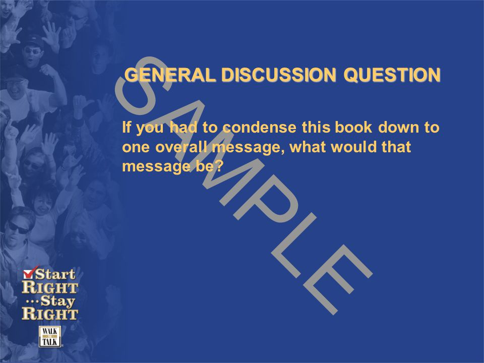 SAMPLE GENERAL DISCUSSION QUESTION If you had to condense this book down to one overall message, what would that message be