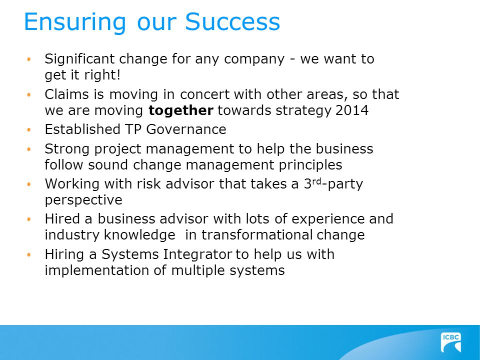 Ensuring our Success Significant change for any company - we want to get it right.