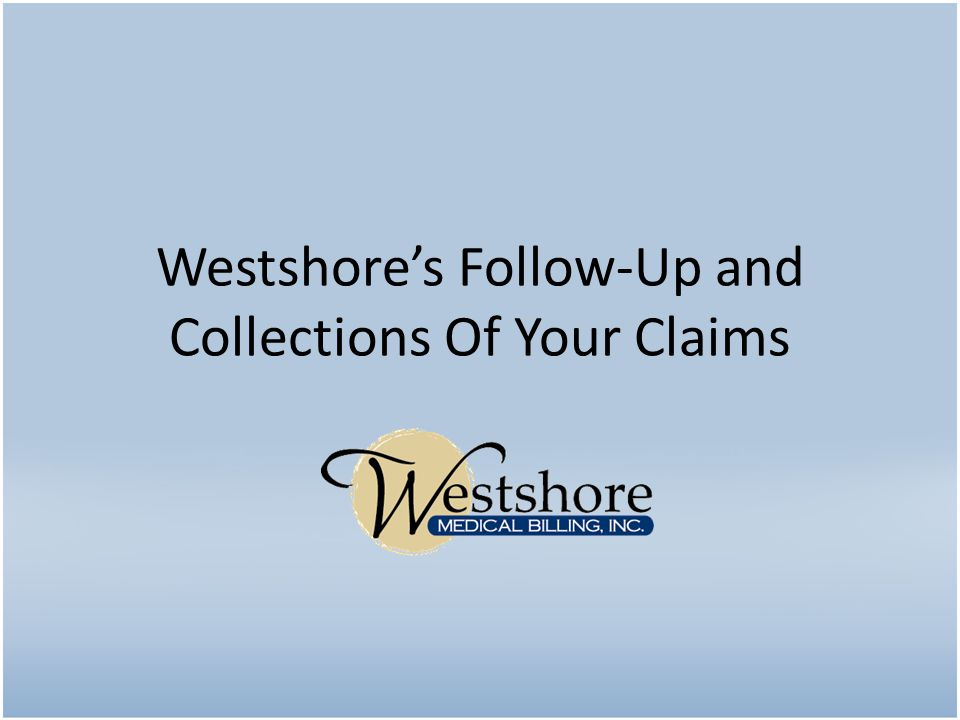 Westshore's Follow-Up and Collections Of Your Claims