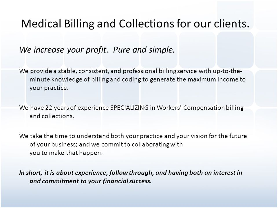 Medical Billing and Collections for our clients. We increase your profit. Pure and simple. We provide a stable, consistent, and professional billing s