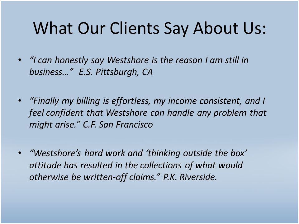 """""""I can honestly say Westshore is the reason I am still in business…"""" E.S. Pittsburgh, CA """"Finally my billing is effortless, my income consistent, and"""