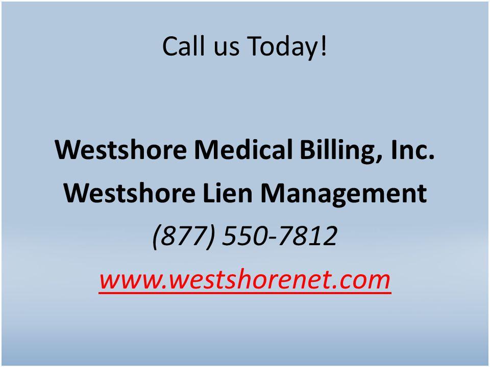 Westshore Medical Billing, Inc. Westshore Lien Management (877) 550-7812 www.westshorenet.com Call us Today!