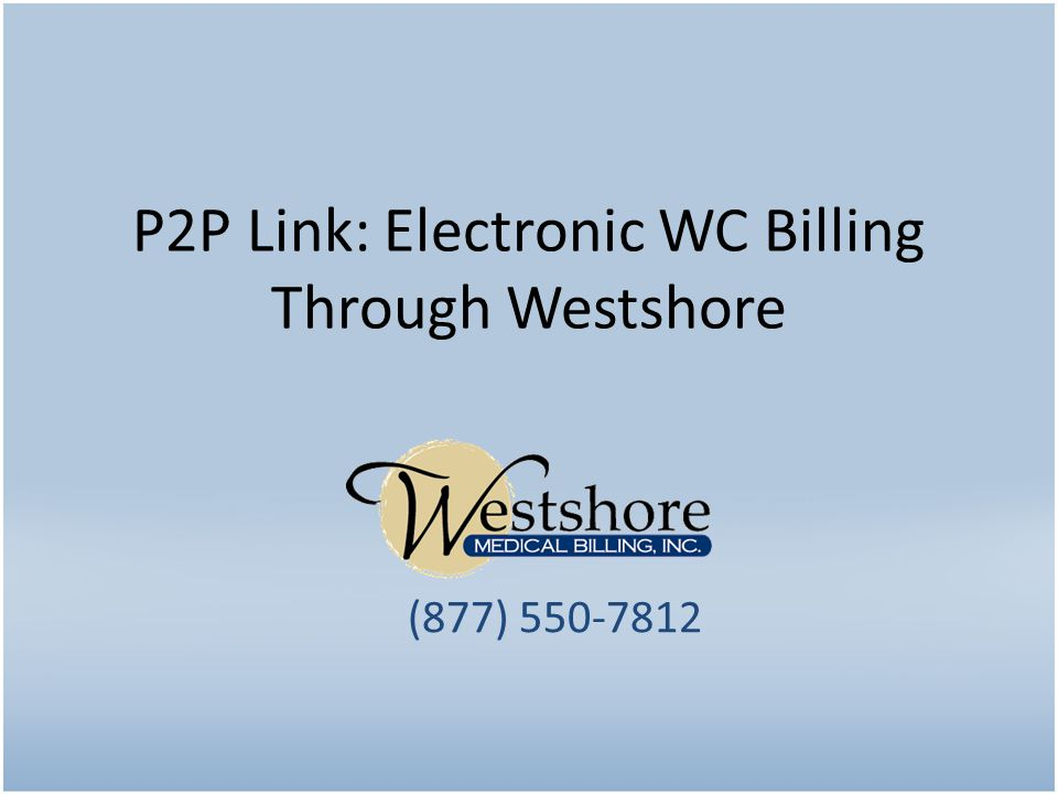 P2P Link: Electronic WC Billing Through Westshore (877) 550-7812