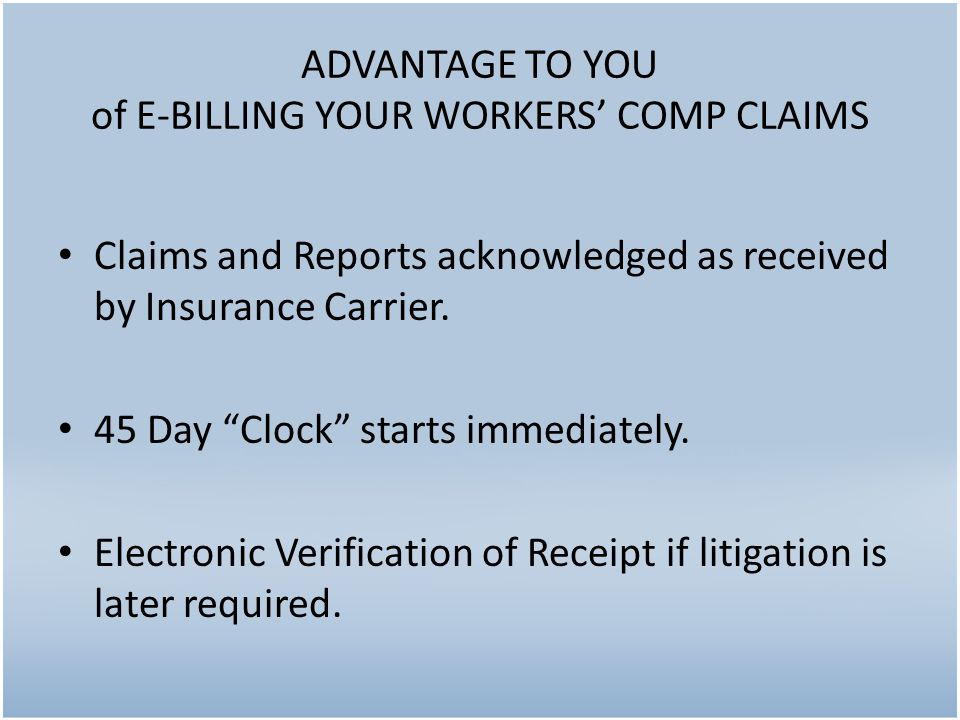 ADVANTAGE TO YOU of E-BILLING YOUR WORKERS' COMP CLAIMS Claims and Reports acknowledged as received by Insurance Carrier.