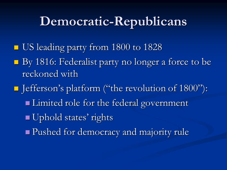 Democratic-Republicans US leading party from 1800 to 1828 US leading party from 1800 to 1828 By 1816: Federalist party no longer a force to be reckone