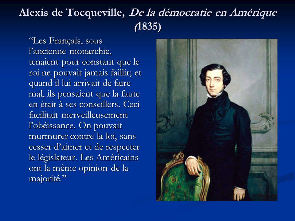 Alexis de Tocqueville, De la démocratie en Amérique (1835) Les Français, sous l'ancienne monarchie, tenaient pour constant que le roi ne pouvait jamais faillir; et quand il lui arrivait de faire mal, ils pensaient que la faute en était à ses conseillers.