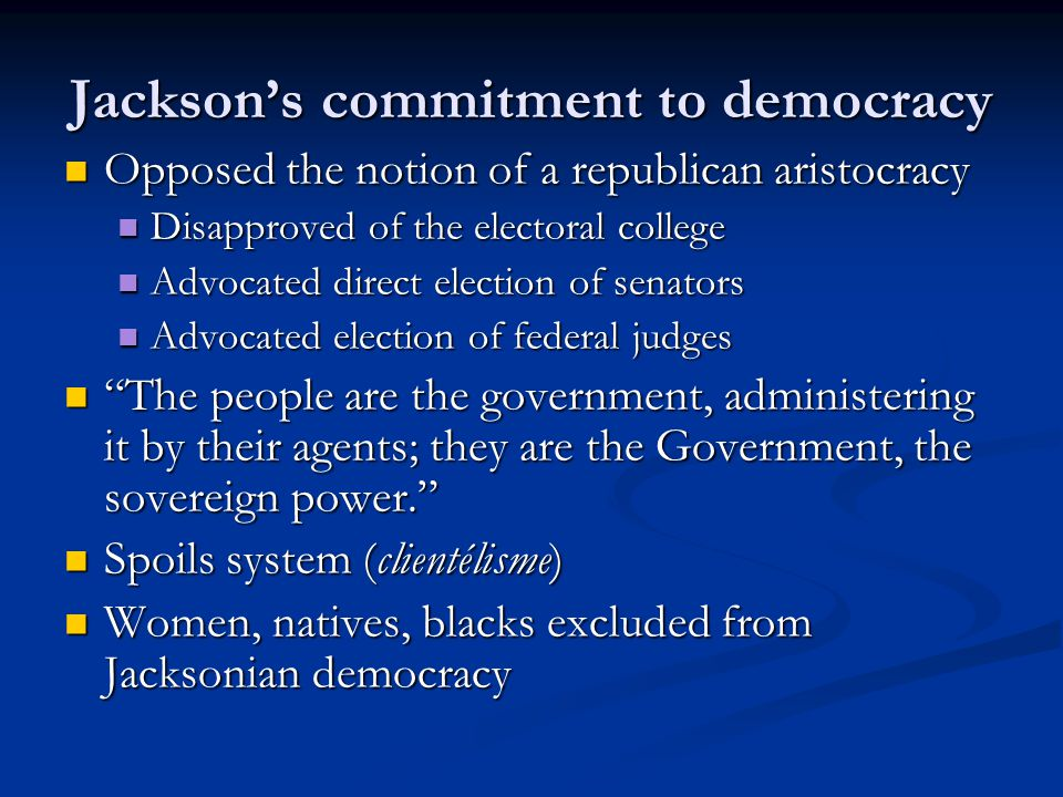 Jackson's commitment to democracy Opposed the notion of a republican aristocracy Opposed the notion of a republican aristocracy Disapproved of the ele