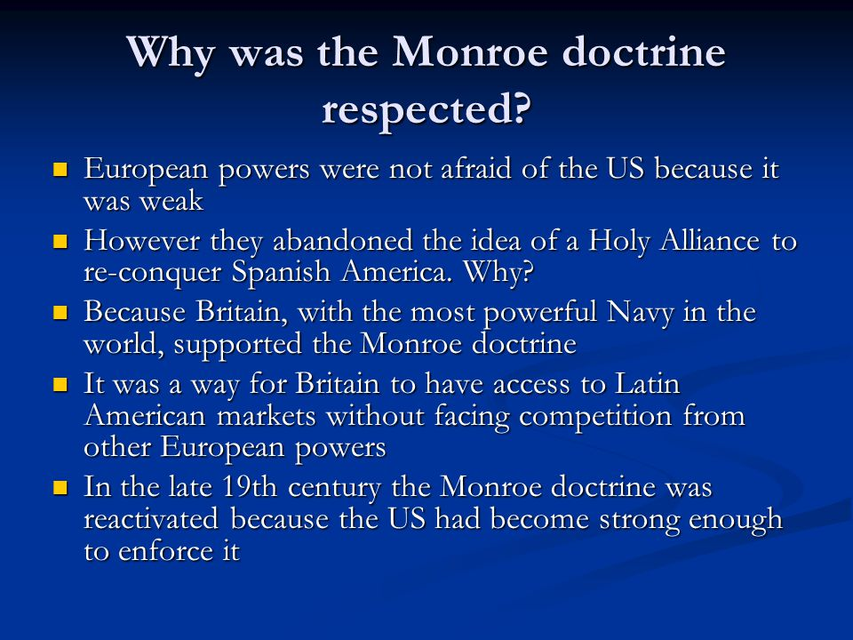 Why was the Monroe doctrine respected? European powers were not afraid of the US because it was weak European powers were not afraid of the US because