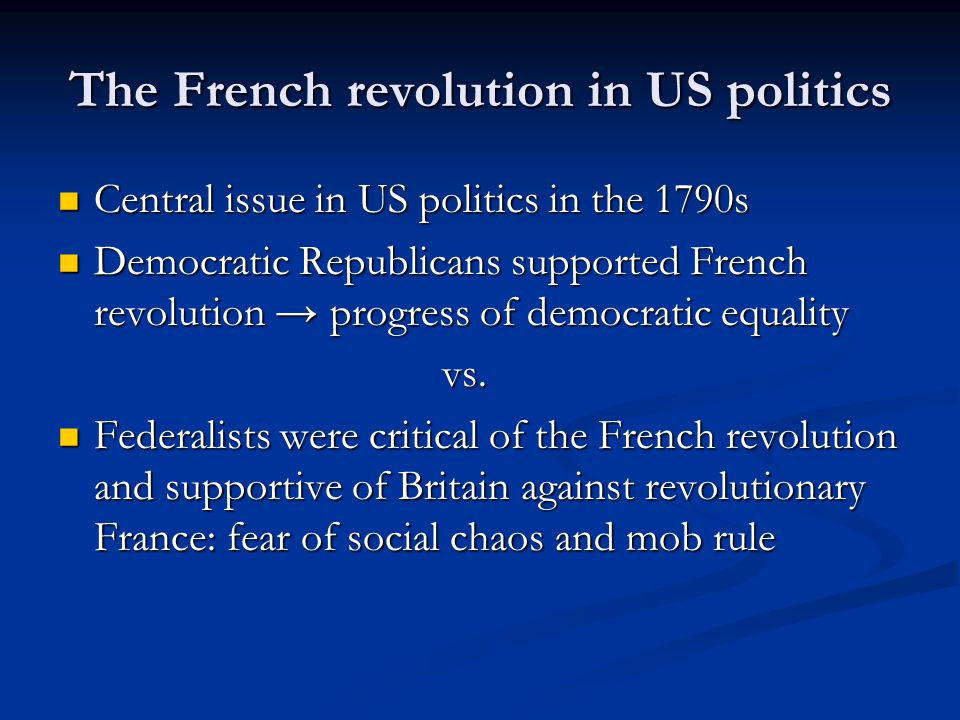 The French revolution in US politics Central issue in US politics in the 1790s Central issue in US politics in the 1790s Democratic Republicans suppor