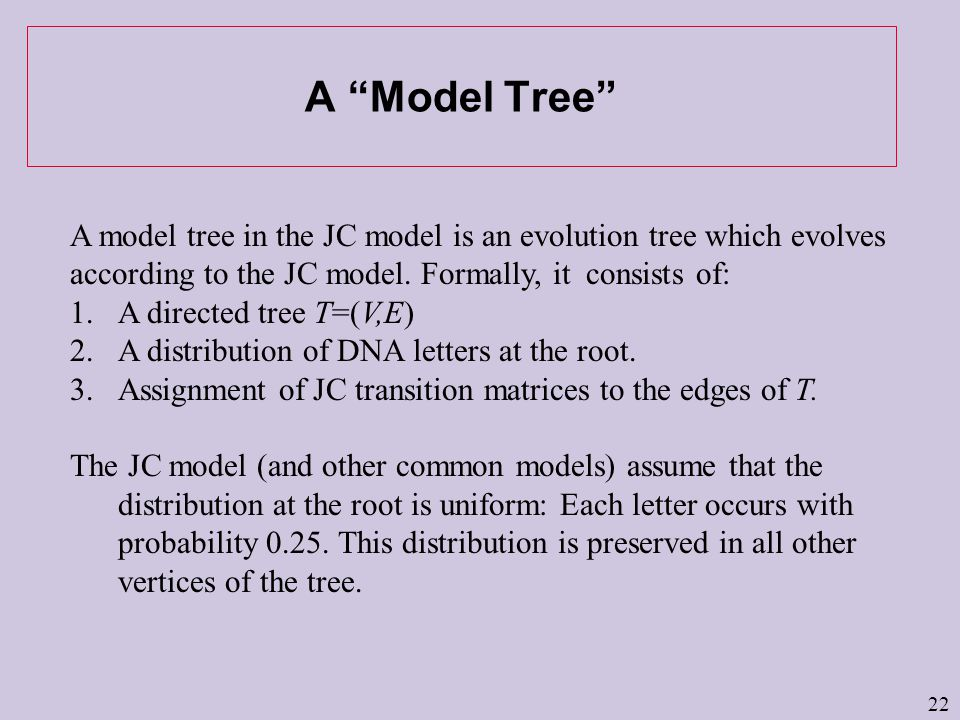 A Model Tree A model tree in the JC model is an evolution tree which evolves according to the JC model.