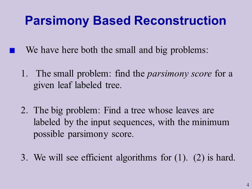 4 Parsimony Based Reconstruction We have here both the small and big problems: 1.