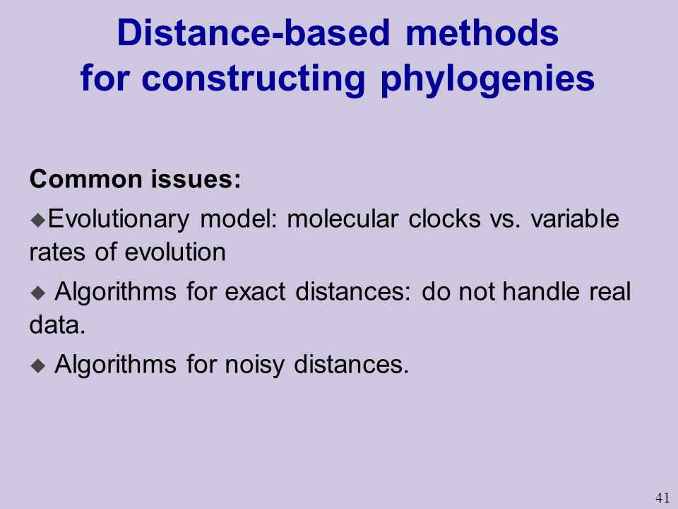 41 Distance-based methods for constructing phylogenies Common issues: u Evolutionary model: molecular clocks vs.