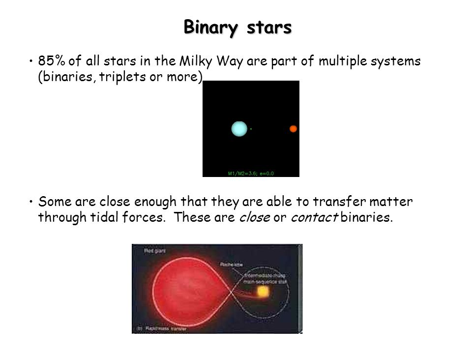 85% of all stars in the Milky Way are part of multiple systems (binaries, triplets or more) Some are close enough that they are able to transfer matte